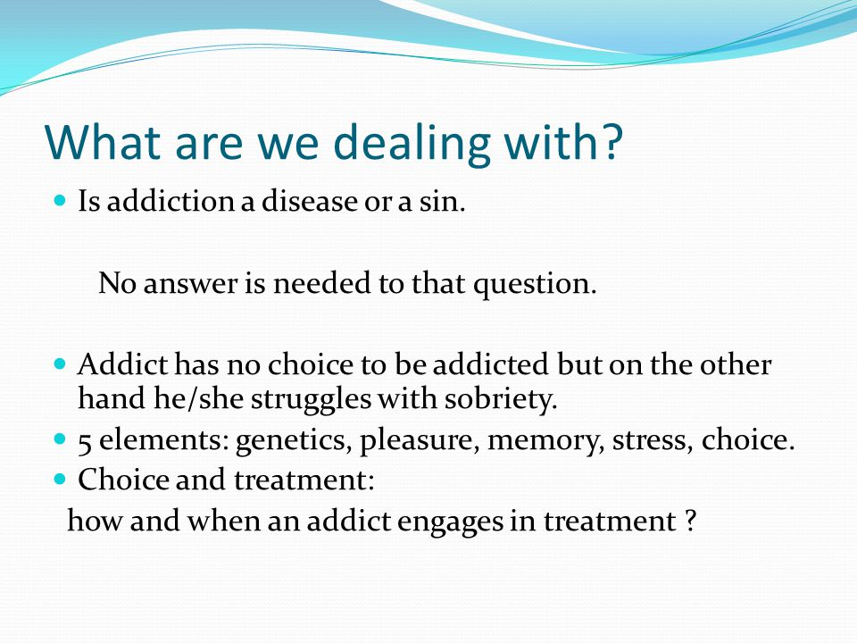 What are we dealing with. Is addiction a disease or a sin.