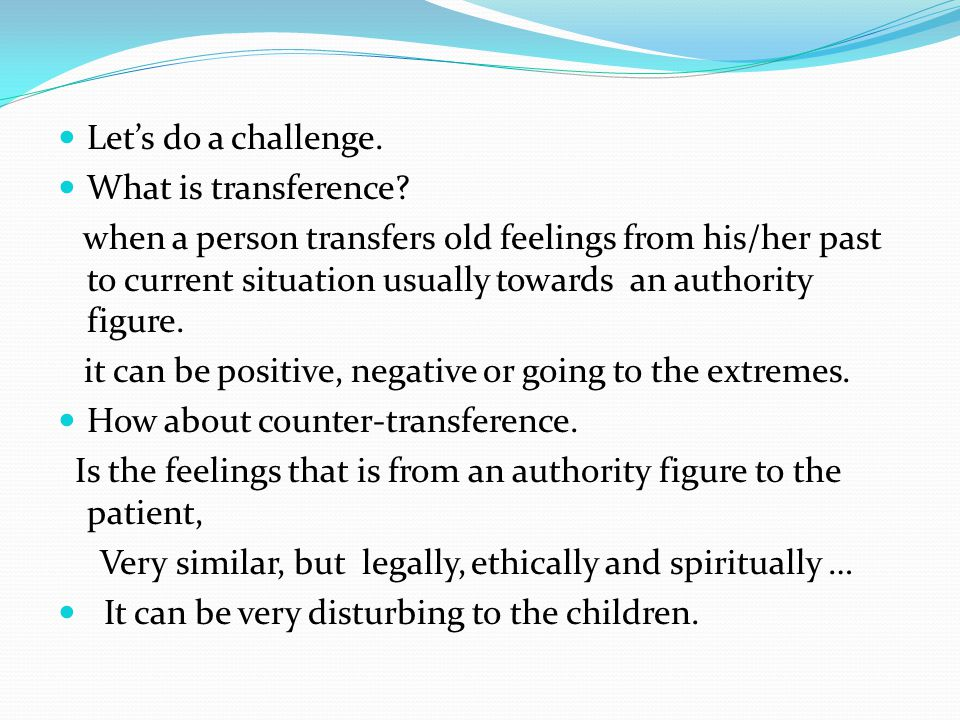 Lets do a challenge. What is transference.