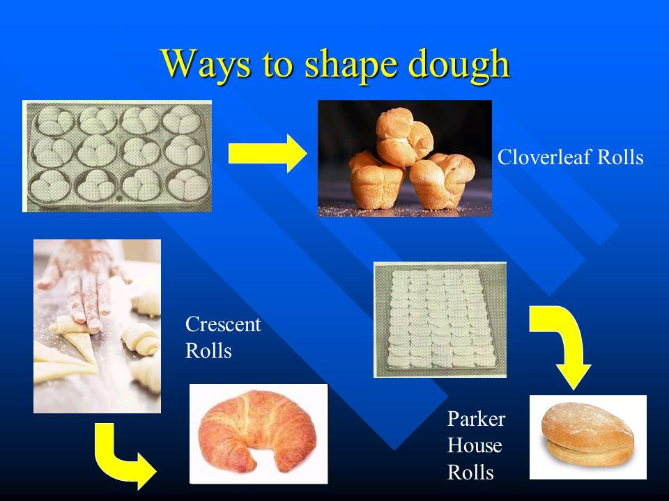 Ways to shape dough Cloverleaf Rolls Crescent Rolls Parker House Rolls