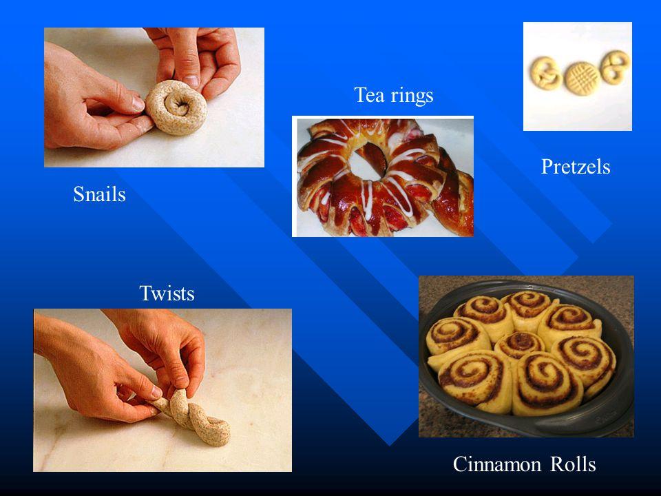 Snails Twists Tea rings Pretzels Cinnamon Rolls