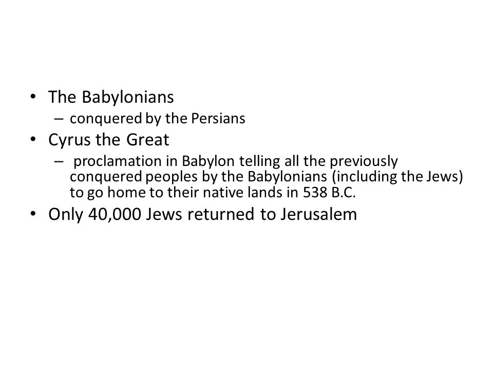 The Babylonians – conquered by the Persians Cyrus the Great – proclamation in Babylon telling all the previously conquered peoples by the Babylonians