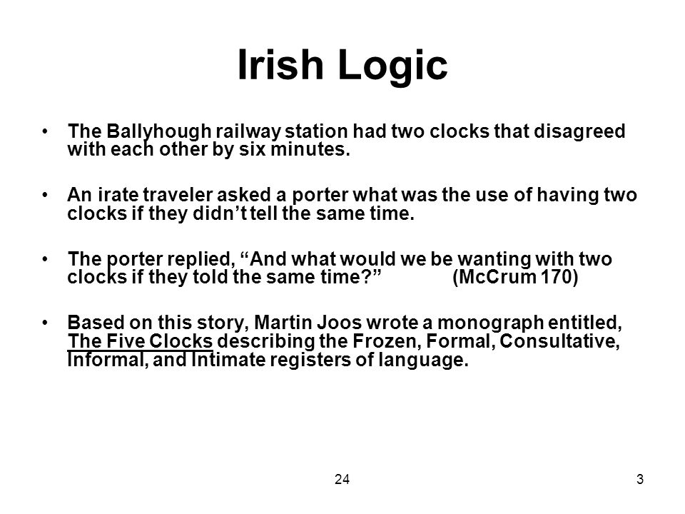 243 Irish Logic The Ballyhough railway station had two clocks that disagreed with each other by six minutes.