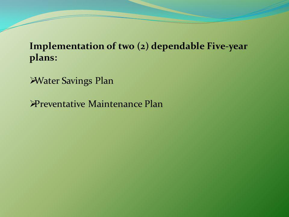 Implementation of two (2) dependable Five-year plans: Water Savings Plan Preventative Maintenance Plan