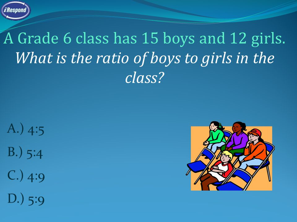 A Grade 6 class has 15 boys and 12 girls. What is the ratio of boys to girls in the class.