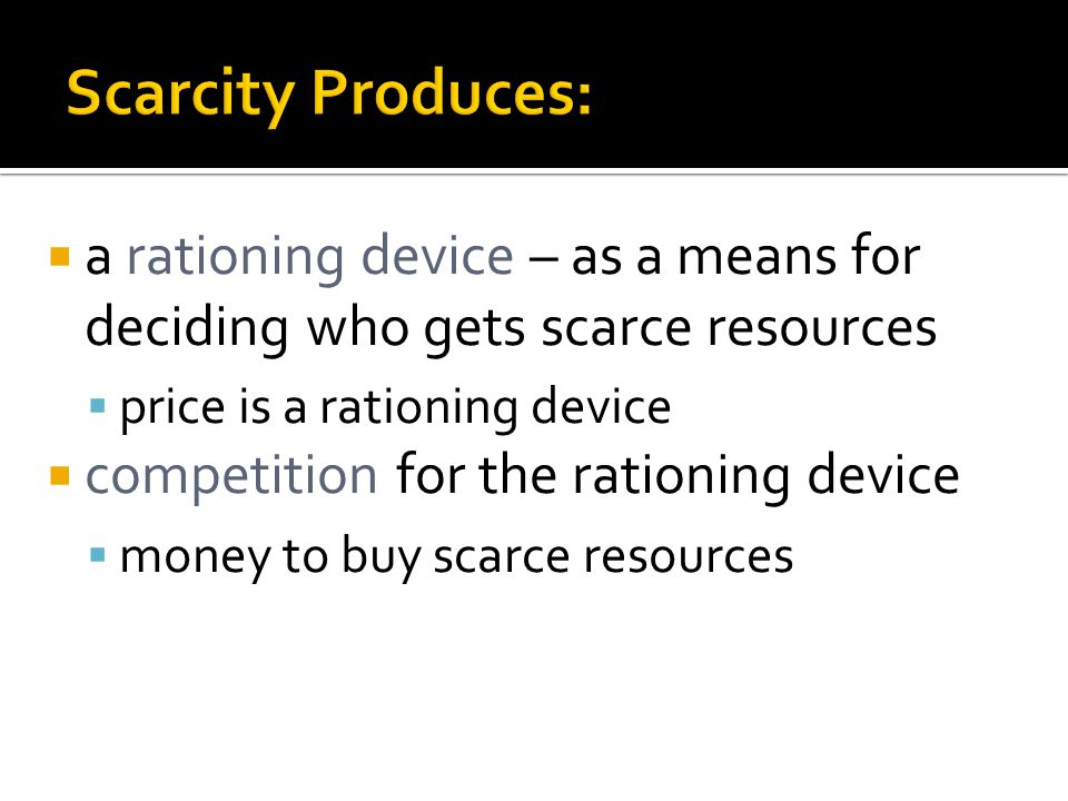 a rationing device – as a means for deciding who gets scarce resources price is a rationing device competition for the rationing device money to buy scarce resources