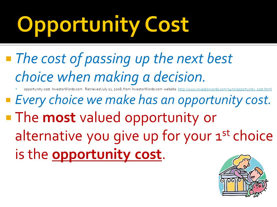The cost of passing up the next best choice when making a decision.