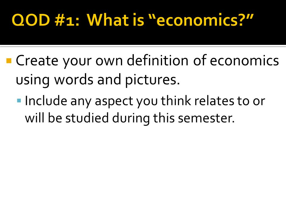 Create your own definition of economics using words and pictures.