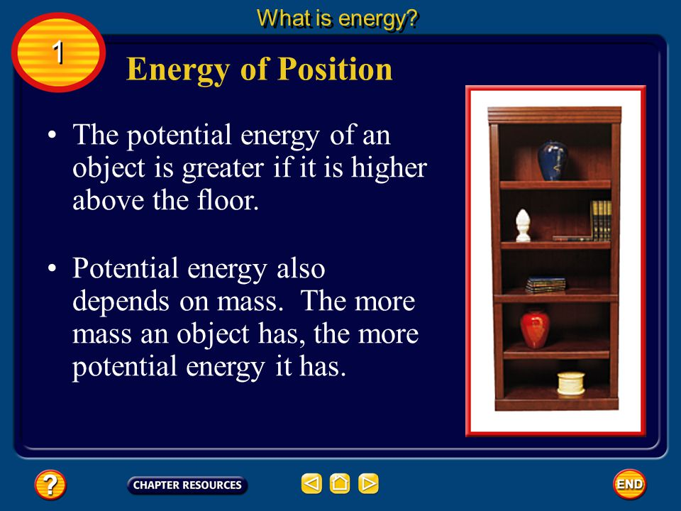 An object can have energy even though it is not moving. Potential energy is the energy stored in an object because of its position. Energy of Position