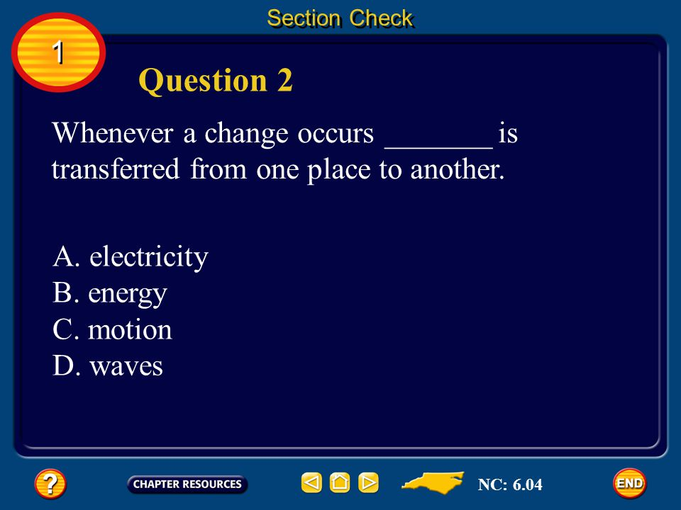 1 1 Section Check Answer The answer is A. An object that has energy can do something or make something happen.