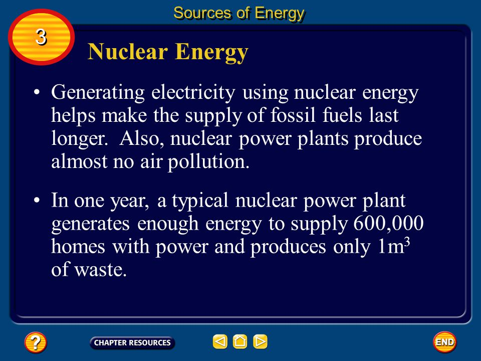 Nuclear Energy To obtain electrical energy from nuclear energy, a series of energy transformations must occur. Sources of Energy 3 3