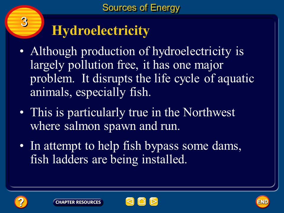 Hydroelectricity Hydroelectricity is the largest renewable source of energy. Sources of Energy 3 3 A renewable resource is an energy source that is re