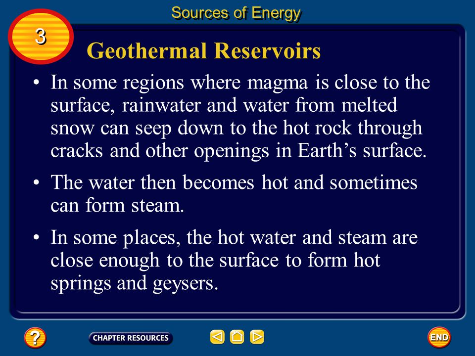 Geothermal Energy At some places deep within Earth the temperature is hot enough to melt rock. Sources of Energy 3 3 This molten rock, or magma, can r