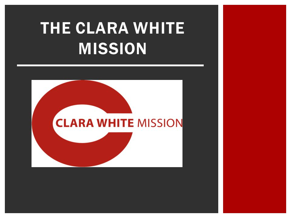 THE CLARA WHITE MISSION