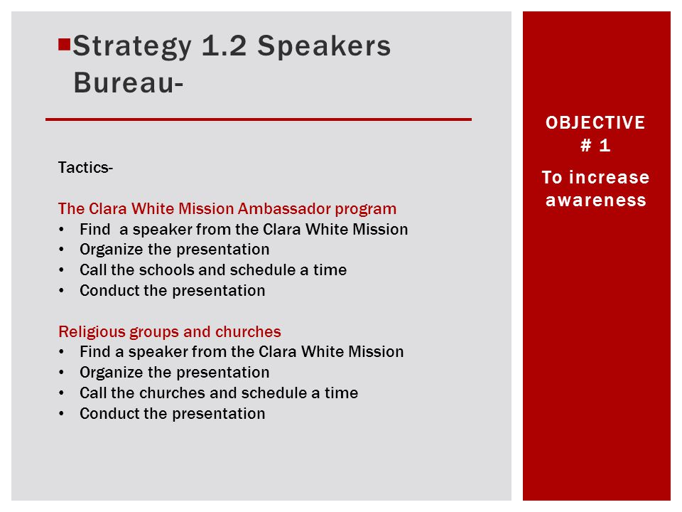 Strategy 1.2 Speakers Bureau- To increase awareness OBJECTIVE # 1 Tactics- The Clara White Mission Ambassador program Find a speaker from the Clara Wh