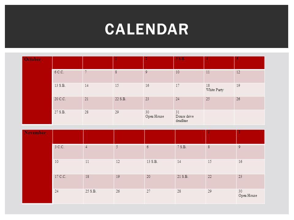October 123 S.B.45 6 C.C.789101112 13 S.B.1415161718 White Party 19 20 C.C.2122 S.B.23242526 27 S.B.282930 Open House 31 Donor drive deadline CALENDAR