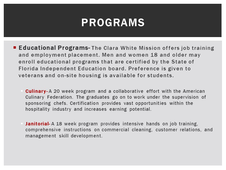 Educational Programs- The Clara White Mission offers job training and employment placement.