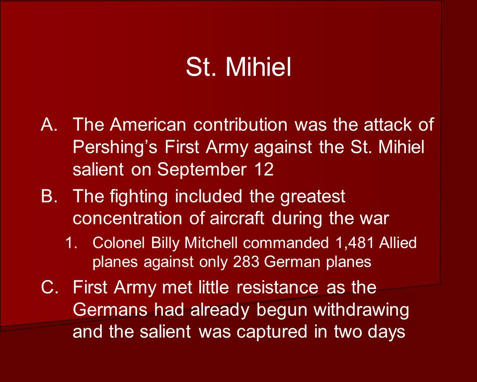 St. Mihiel A.The American contribution was the attack of Pershings First Army against the St.
