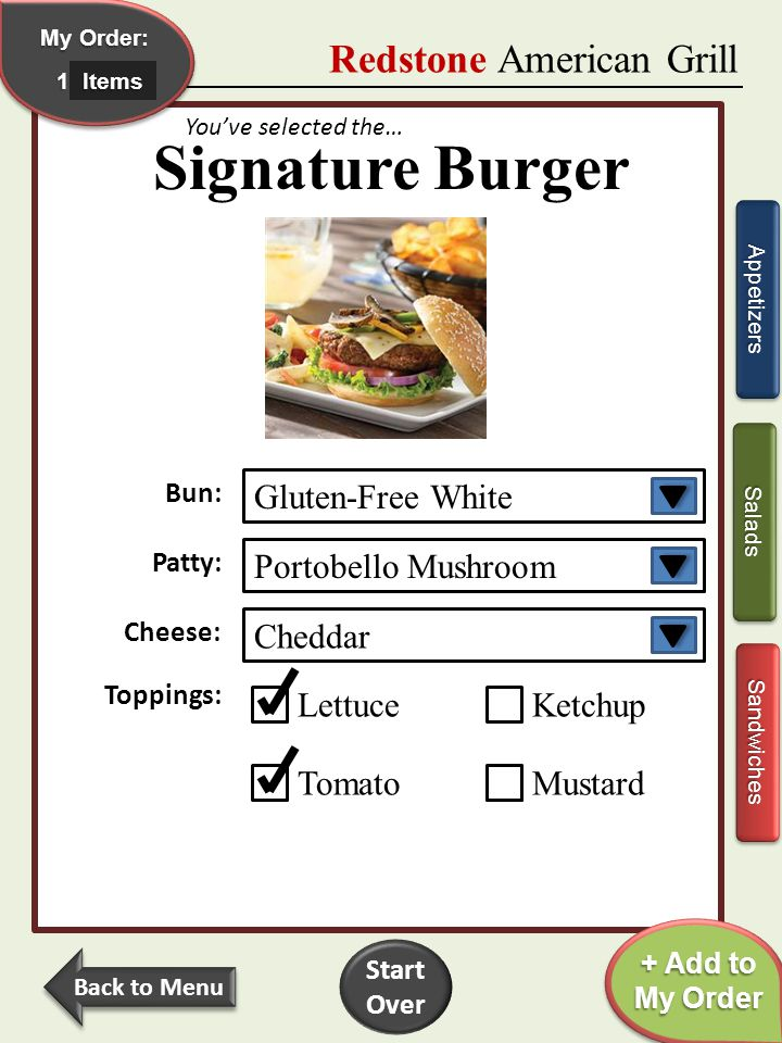 My Order: My Order: My Order: My Order:1 Redstone Gluten-Free Grill Gluten-Free Entrees Appetizers Sandwiches THE SIGNATURE BURGER $9 THE SIGNATURE BURGER $9 THE SIGNATURE BURGER $9 THE SIGNATURE BURGER $9 House special plus red onion, lettuce, and tomato if you desire, on a gluten-free roll.