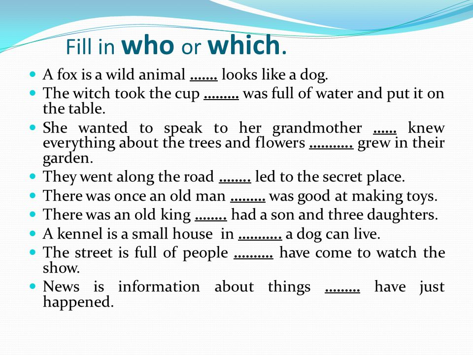 Fill in who or which.A fox is a wild animal which looks like a dog.