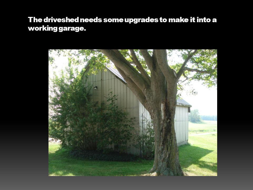 The driveshed needs some upgrades to make it into a working garage.
