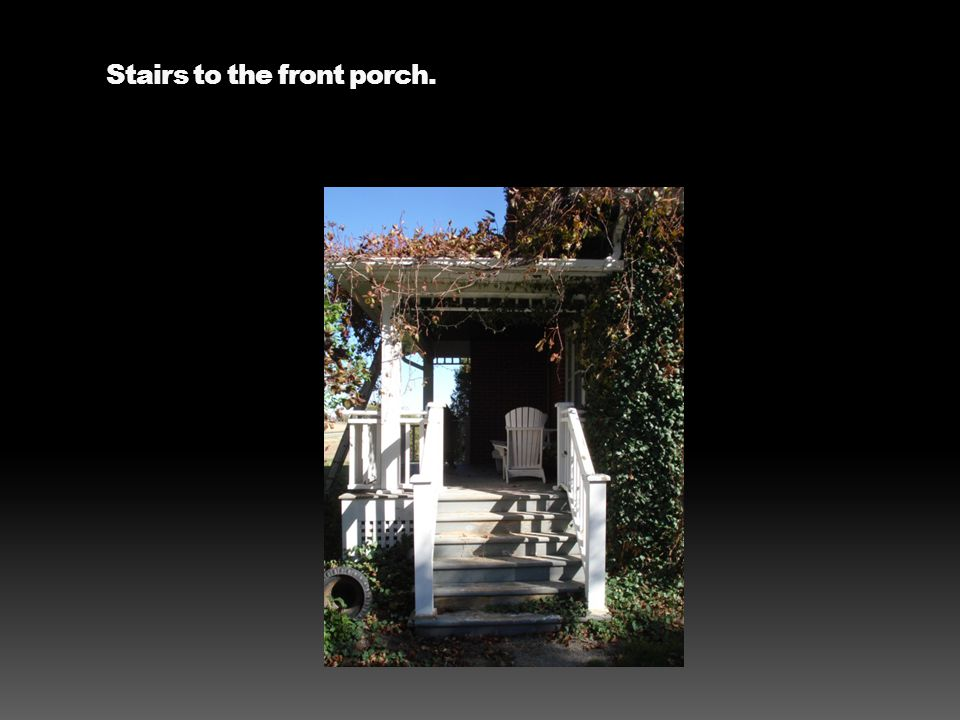 Stairs to the front porch.