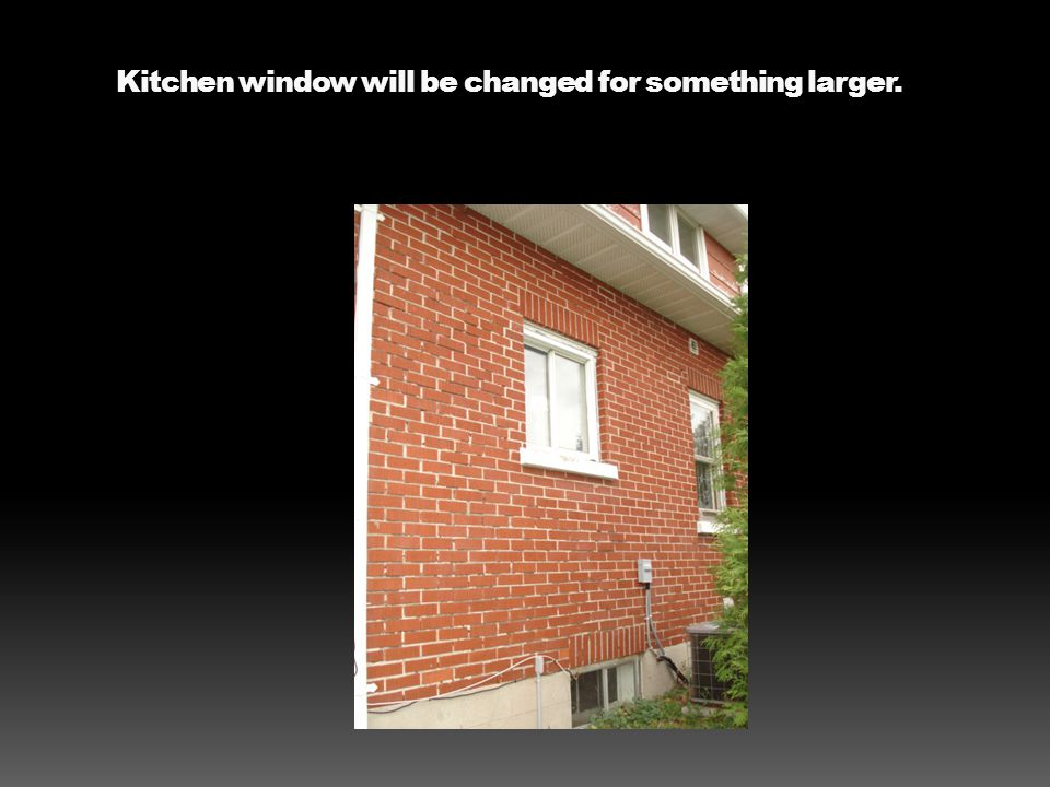 Kitchen window will be changed for something larger.