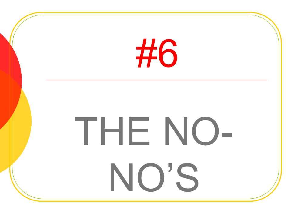 #6 THE NO- NOS