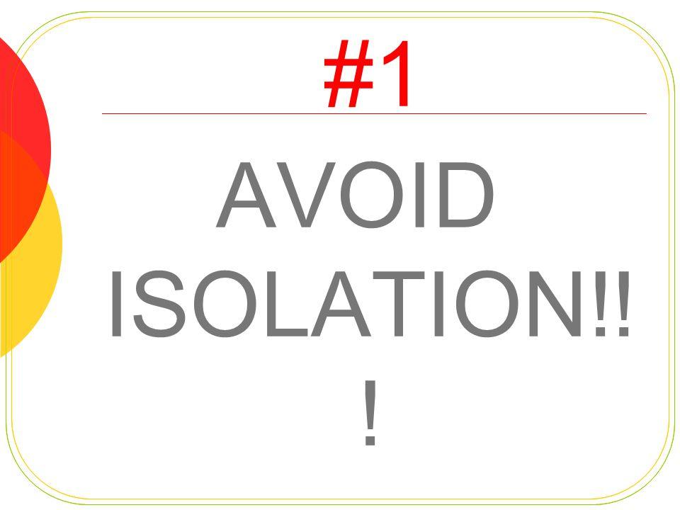 #1 AVOID ISOLATION!! !