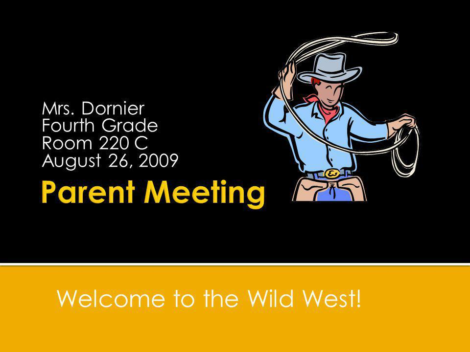 Mrs. Dornier Fourth Grade Room 220 C August 26, 2009 Welcome to the Wild West!