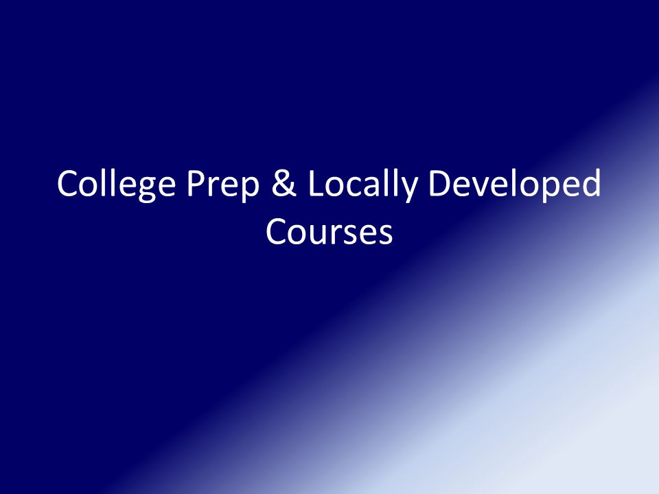 College Prep & Locally Developed Courses