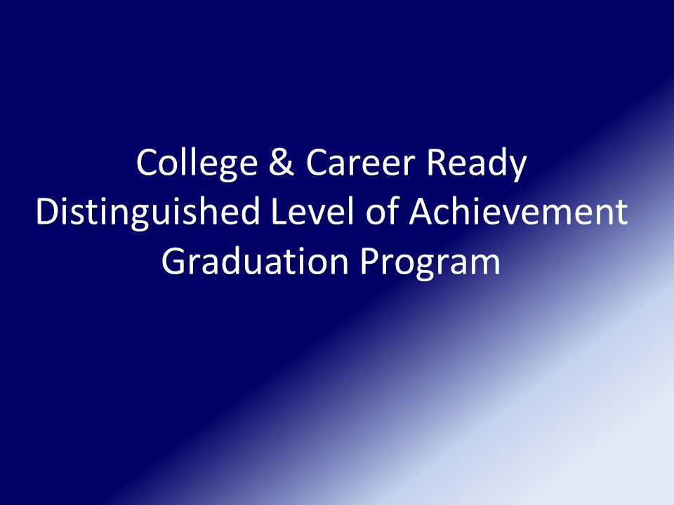 College & Career Ready Distinguished Level of Achievement Graduation Program