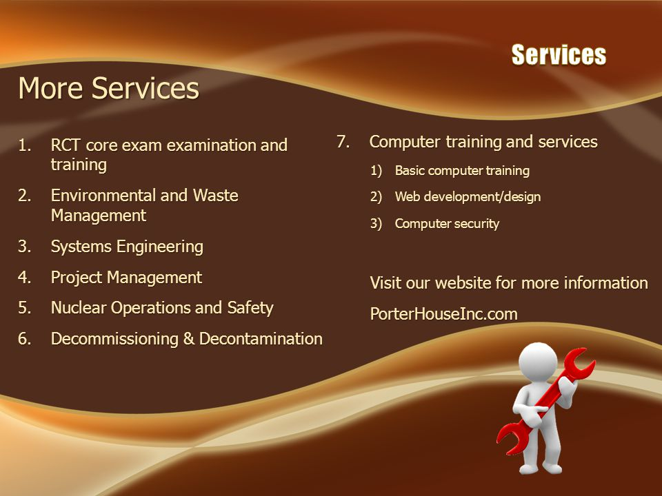 More Services 1.RCT core exam examination and training 2.Environmental and Waste Management 3.Systems Engineering 4.Project Management 5.Nuclear Opera