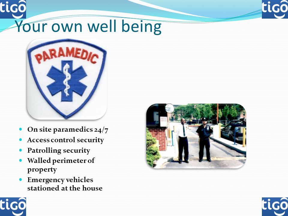 Your own well being On site paramedics 24/7 Access control security Patrolling security Walled perimeter of property Emergency vehicles stationed at t