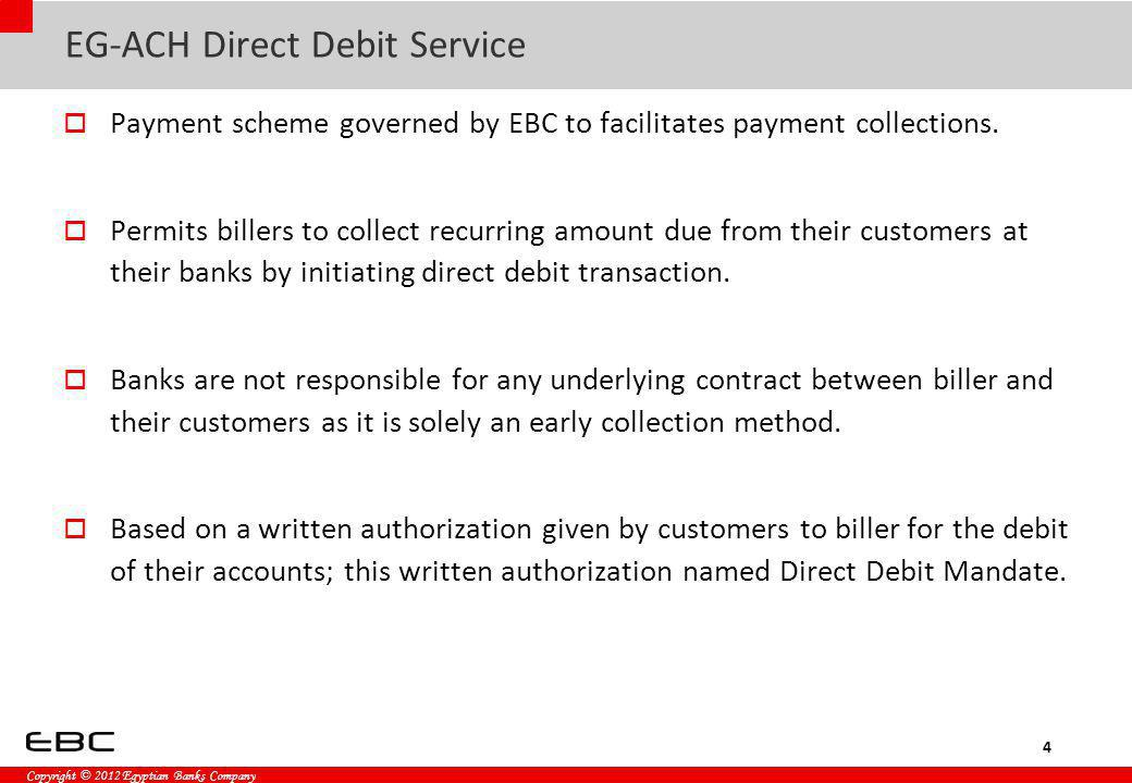 Copyright © 2012 Egyptian Banks Company EG-ACH Direct Debit Service Payment scheme governed by EBC to facilitates payment collections.