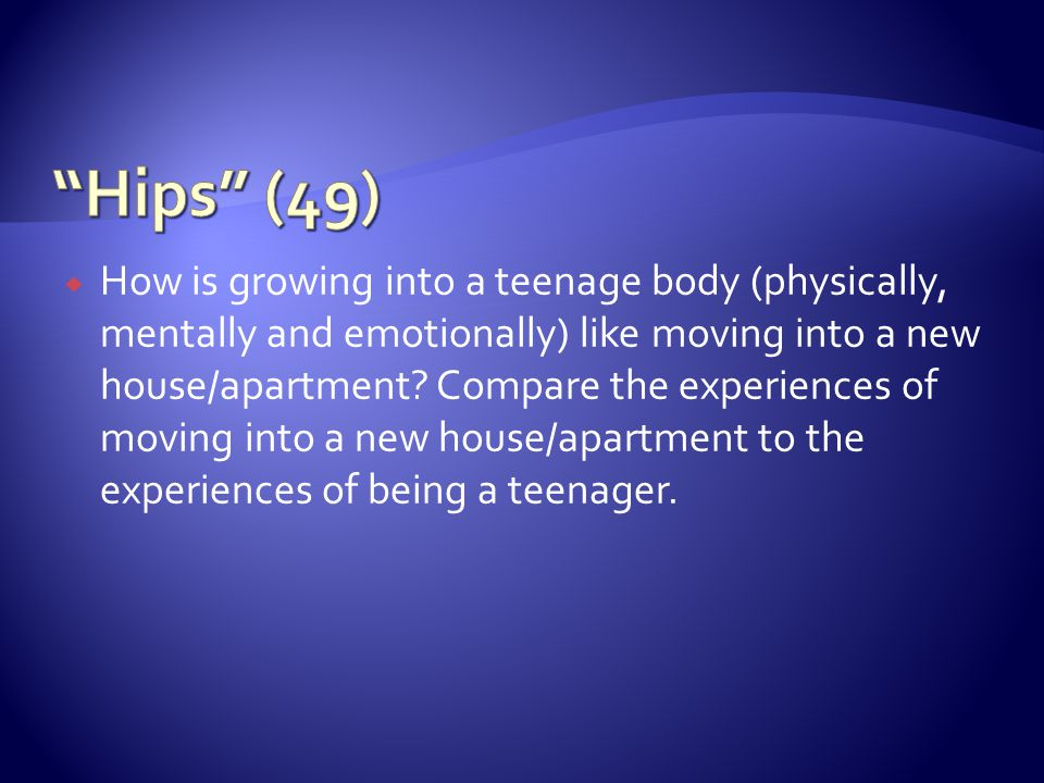 How is growing into a teenage body (physically, mentally and emotionally) like moving into a new house/apartment.