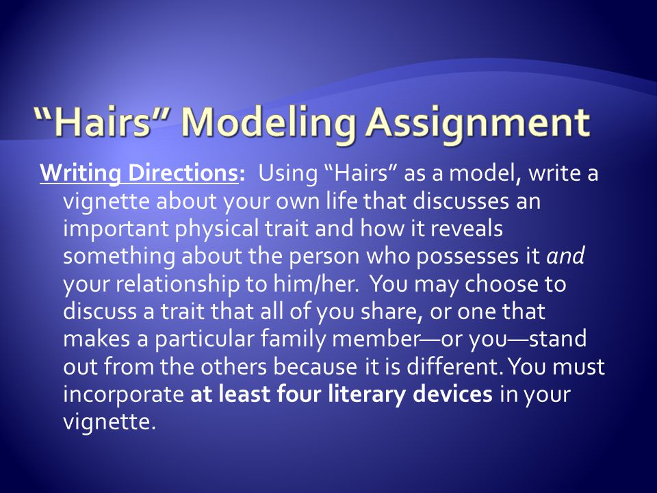 Writing Directions: Using Hairs as a model, write a vignette about your own life that discusses an important physical trait and how it reveals something about the person who possesses it and your relationship to him/her.