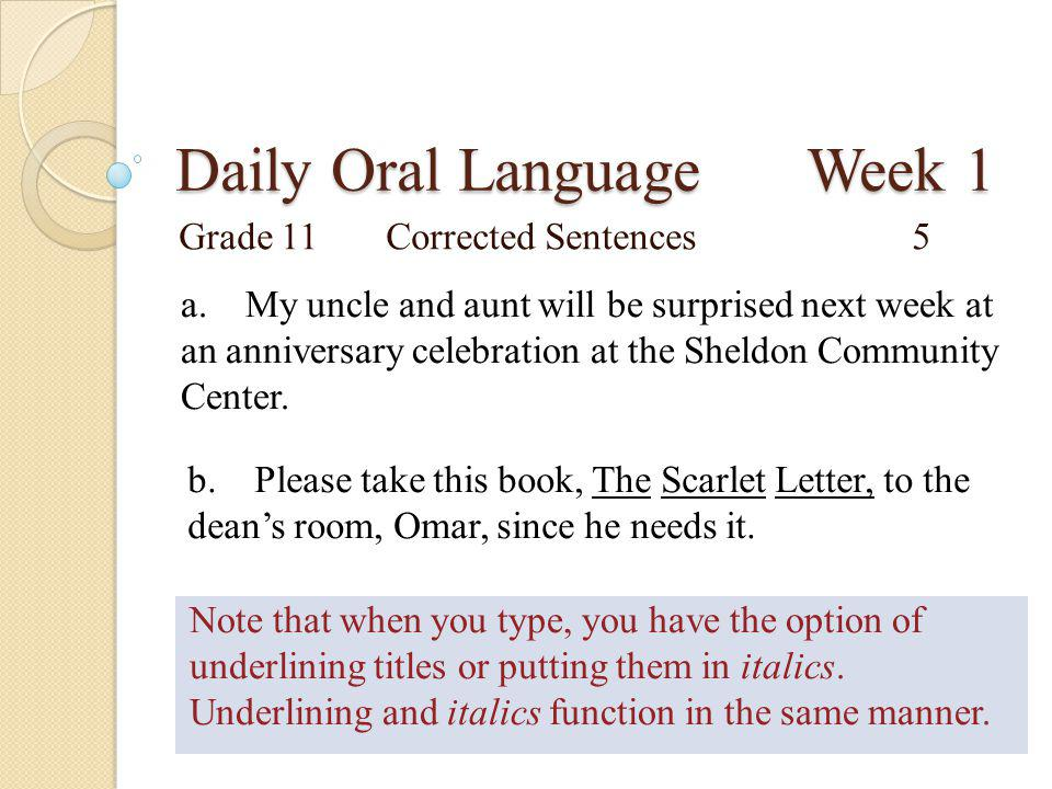 Daily Oral Language Week 1 Grade 11Corrected Sentences5 a. My uncle and aunt will be surprised next week at an anniversary celebration at the Sheldon