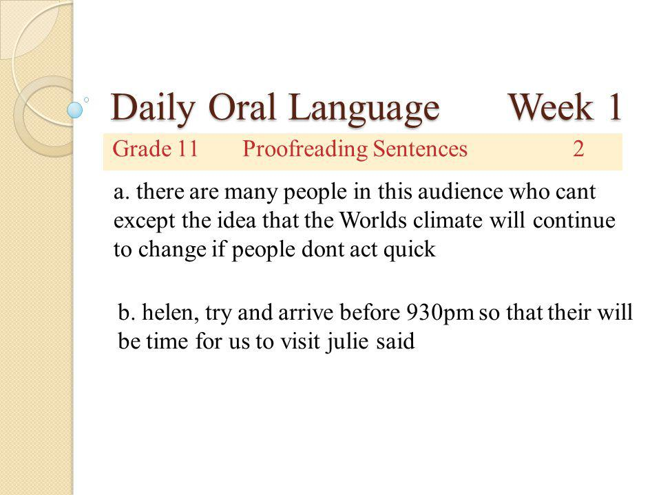 Daily Oral Language Week 1 Grade 11Proofreading Sentences2 a. there are many people in this audience who cant except the idea that the Worlds climate