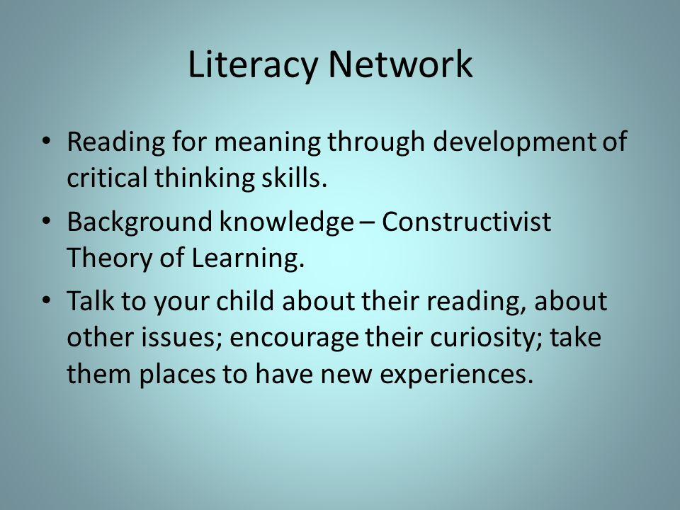 Literacy Network Reading for meaning through development of critical thinking skills.