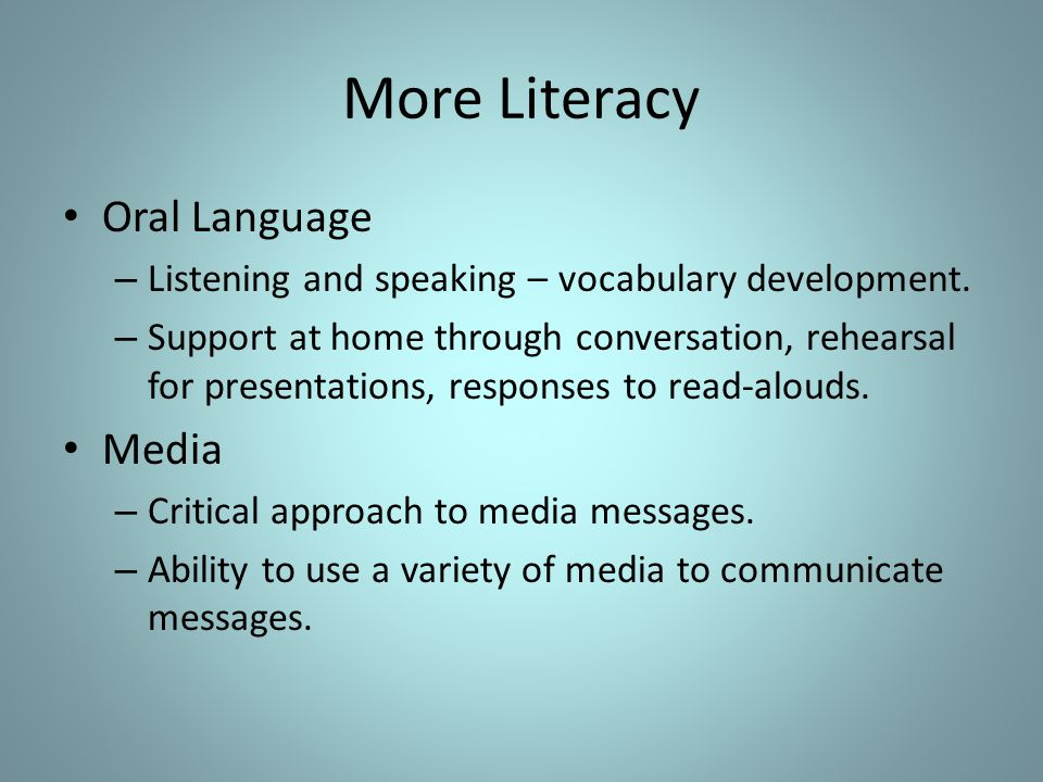 More Literacy Oral Language – Listening and speaking – vocabulary development.