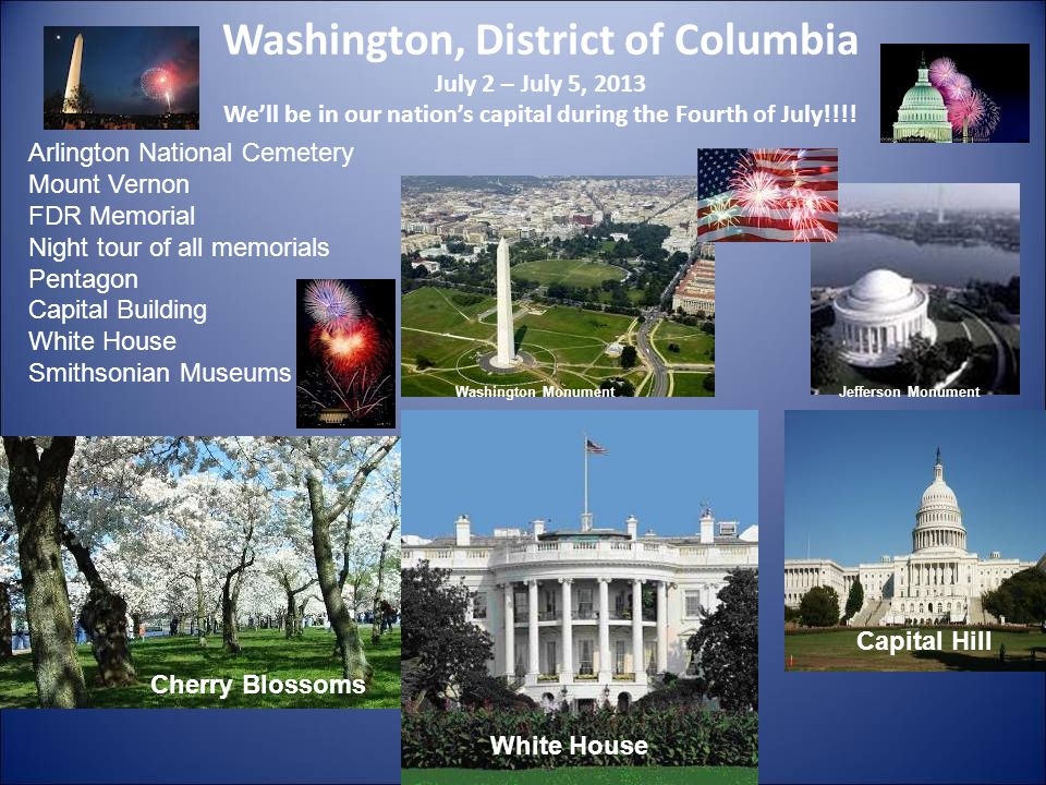Washington, District of Columbia July 2 – July 5, 2013 Well be in our nations capital during the Fourth of July!!!.
