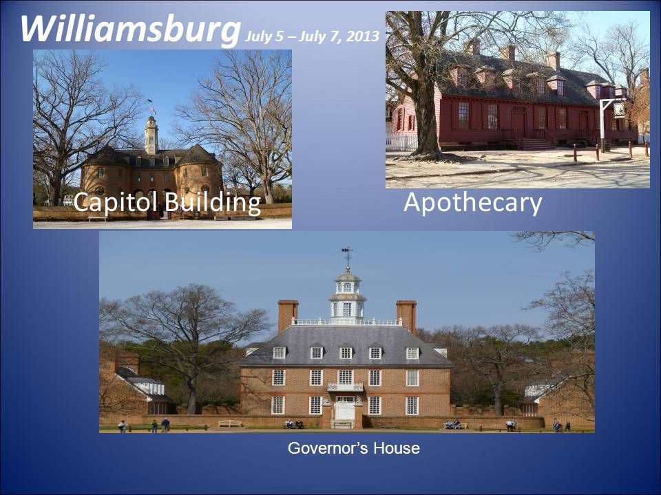 Williamsburg July 5 – July 7, 2013 Capitol BuildingApothecary Governors House