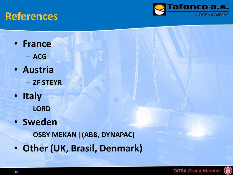 References France – ACG Austria – ZF STEYR Italy – LORD Sweden – OSBY MEKAN |(ABB, DYNAPAC) Other (UK, Brasil, Denmark) TATRA Group Member 16