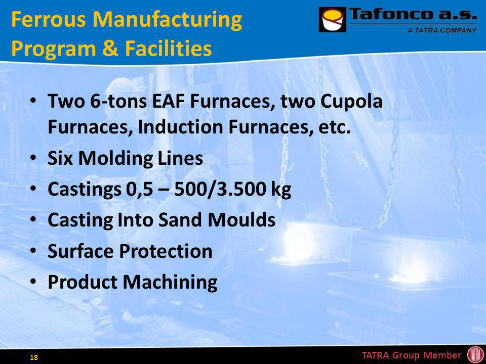 Ferrous Manufacturing Program & Facilities Two 6-tons EAF Furnaces, two Cupola Furnaces, Induction Furnaces, etc.
