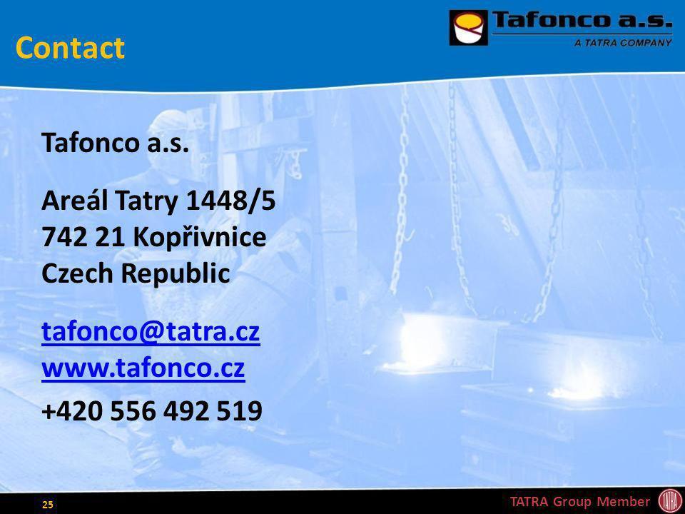 Contact Tafonco a.s. Areál Tatry 1448/5 742 21 Kopřivnice Czech Republic tafonco@tatra.cz www.tafonco.cz +420 556 492 519 TATRA Group Member 25