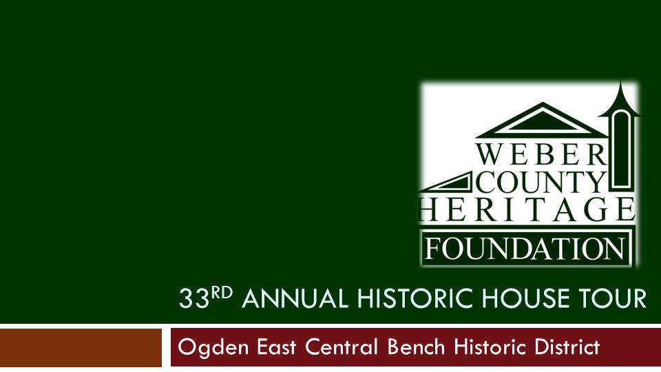 33 RD ANNUAL HISTORIC HOUSE TOUR Ogden East Central Bench Historic District