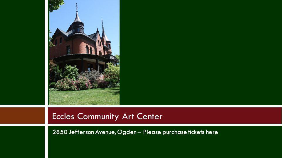 2850 Jefferson Avenue, Ogden – Please purchase tickets here Eccles Community Art Center