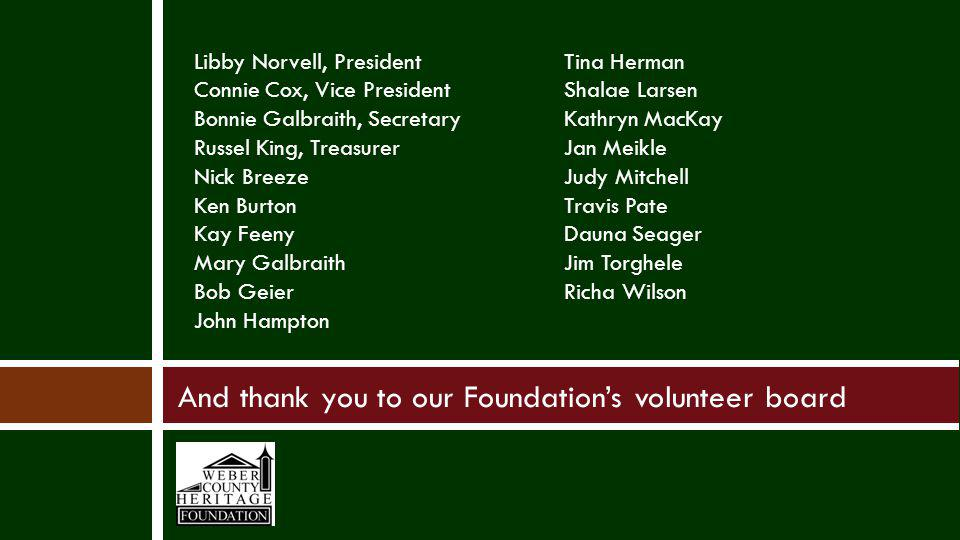 And thank you to our Foundations volunteer board Libby Norvell, President Connie Cox, Vice President Bonnie Galbraith, Secretary Russel King, Treasure