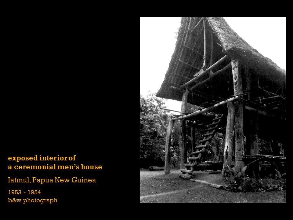 exposed interior of a ceremonial mens house Iatmul, Papua New Guinea 1953 - 1954 b&w photograph