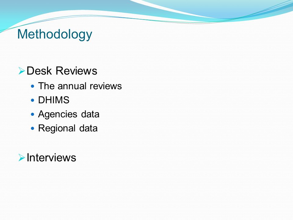 Methodology Desk Reviews The annual reviews DHIMS Agencies data Regional data Interviews